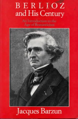 Berlioz and His Century by Jacques Barzun
