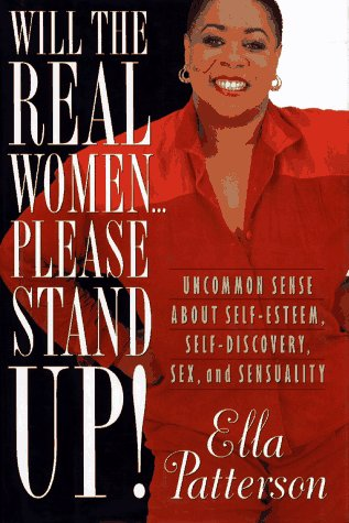 Will the Real Women-- Please Stand Up! by Ella Patterson