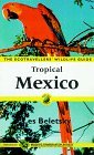 Tropical Mexico: The Ecotravellers' Wildlife Guide (A Volume in the Ecotravellers' Wildlife Guides Series) (Ecotravellers Wildlife Guide:  Tropical Mexico)