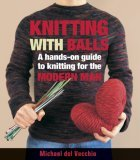 Knitting with Balls: A Hands-On Guide to Knitting for the Modern Man