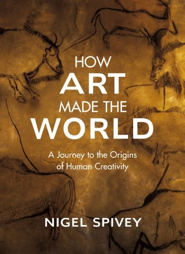 How Art Made the World by Nigel Jonathan Spivey
