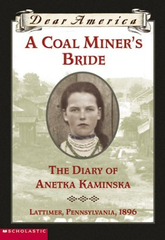 A Coal Miner's Bride: The Diary of Anetka Kaminska, Lattimer, Pennsylvania, 1896 (Dear America)