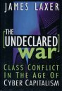 The Undeclared War: Class Conflict In The Age Of Cyber Capitalism