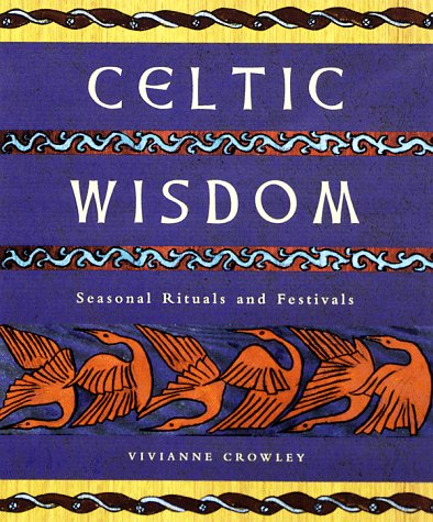 Free Download Celtic Wisdom: Seasonal Rituals and Festivals PDF by Vivianne Crowley