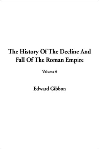 The History of the Decline and Fall of the Roman Empire: Volume Six