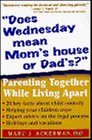 Does Wednesday Mean Mom's House or Dad's?: Parenting Together While Living Apart