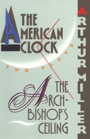 The Archbishop's Ceiling/the American Clock: Two Plays