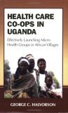 Health Care Co-Ops in Uganda: Effectively Launching Micro Health Groups in African Villages