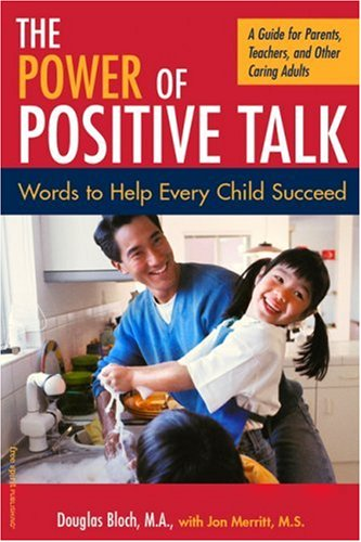 The Power of Positive Talk: Words to Help Every Child Succeed : A Guide for Parents, Teachers, and Other Caring Adults