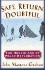 Safe Return Doubtful The Heroic Age Of Polar Exploration