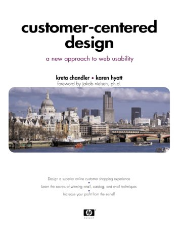 Customer-Centered Design: A New Approach to Web Usability [With CDROM]