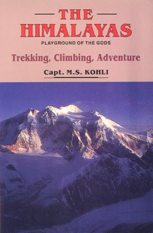 The Himalayas: Playground Of The Gods: Trekking, Climbing, Adventure