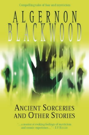 Ancient Sorceries and Other Stories by Algernon Blackwood