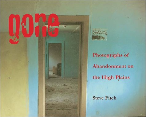 Review Gone: Photographs of Abandonment on the High Plains by Steve Fitch PDF