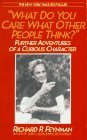 What Do You Care What Other People Think ?: Further Adventures of a Curious Character