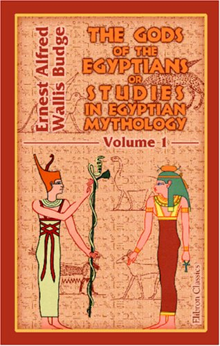 The Gods Of The Egyptians Or Studies In Egyptian Mythology by E.A. Wallis Budge