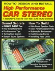 How to Design and Install High Performance Car Stereo: A Beginner's Guide to High Tech Auto Sound Systems (S-A Design) (S-a Design)