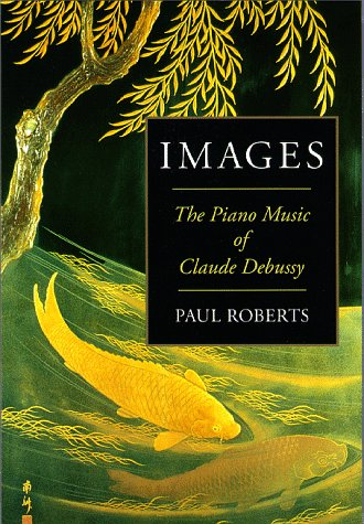 Images: The Piano Music of Claude Debussy Hardcover
