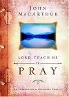 Lord, Teach Me to Pray by John MacArthur