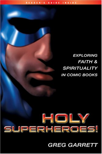 Holy Superheroes!: Exploring Faith and Spirituality in Comic Books