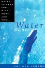 Water Dance: Water Fitness for Mind, Body and Soul
