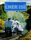 LNER 150: The London And North Eastern Railway: A Century And A Half Of Progress