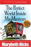 The Perfect World Inside My Minivan -- One mom's journey through the streets of suburbia