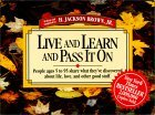 Live and Learn and Pass It on: People Ages 5 to 95 Share What They've Discovered about Life, Love, and Other Good Stuff