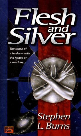 Flesh and Silver by Stephen L. Burns