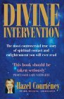 Divine Intervention: The Most Controversial True Story of Spiritual Contact and Enlightenment You Will Ever Read