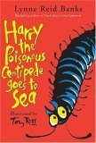 Harry the Poisonous Centipede Goes to Sea by Lynne Reid Banks