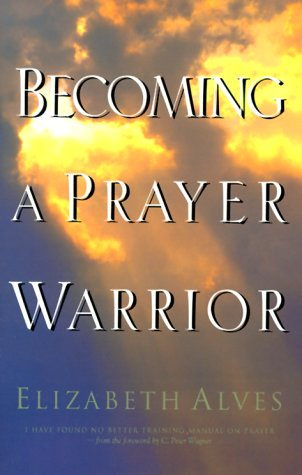 Becoming a Prayer Warrior by Elizabeth Alves