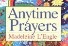Anytime Prayers by Madeleine L'Engle