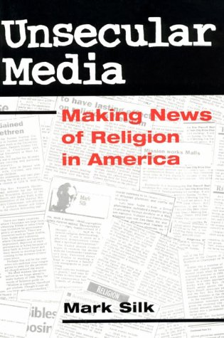 Unsecular Media: MAKING NEWS OF RELIGION IN AMERICA