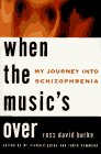 When the Music's Over: My Journey into Schizophrenia