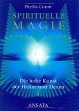 Spirituelle Magie. Die hohe Kunst der Heiler und Hexen.