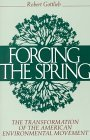 Forcing the Spring: The Transformation Of The American Environmental Movement