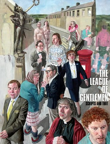 The League of Gentlemen: Scripts and That