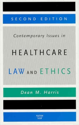 Contemporary Issues in Healthcare Law and Ethics by Dean M. Harris