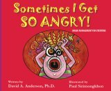 Sometimes I Get So Angry!  Anger Management for Everyone