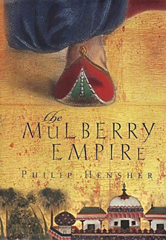 The Mulberry Empire, Or, the Two Virtuous Journeys of the Amir Dost Mohammed Khan