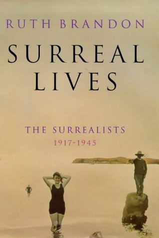 Surreal Lives: The Surrealists, 1917 1945