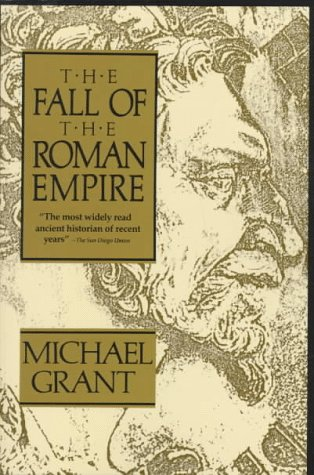 The Fall of the Roman Empire by Michael Grant