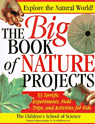 The Big Book of Nature Projects by Children's School of Science