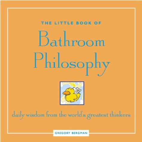 The Little Book of Bathroom Philosophy by Gregory Bergman
