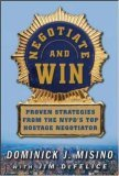 Negotiate and Win: Proven Strategies from the NYPD's Top Hostage Negotiator