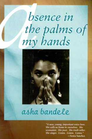 Absence in the Palm of My Hands and Other Poems by Asha Bandele
