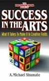 Success in the Arts by A. Michael Shumate