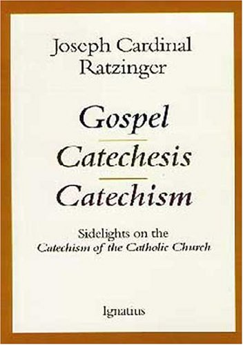 Gospel, Catechesis, Catechism by Pope Benedict XVI