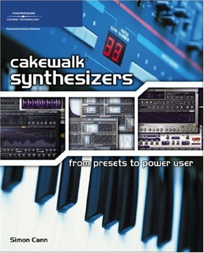Cakewalk Synthesizers: From Presets to Power User
